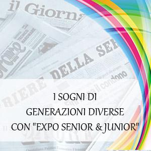 I SOGNI DI GENERAZIONI DIVERSE CON EXPO SENIOR & JUNIOR